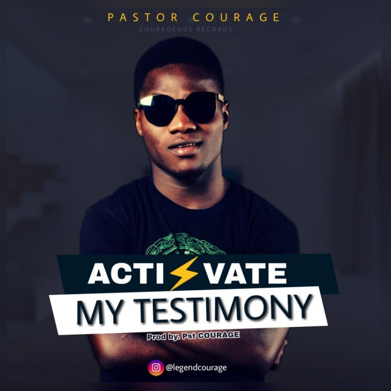Pastor Courage – Activate my Testimony