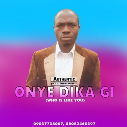 GOSPEL MUSIC: Authentic – Onye Dika Gi (Who's Like You)