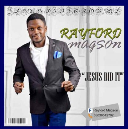 GOSPEL MUSIC: Rayford Magson – Jesus Did It