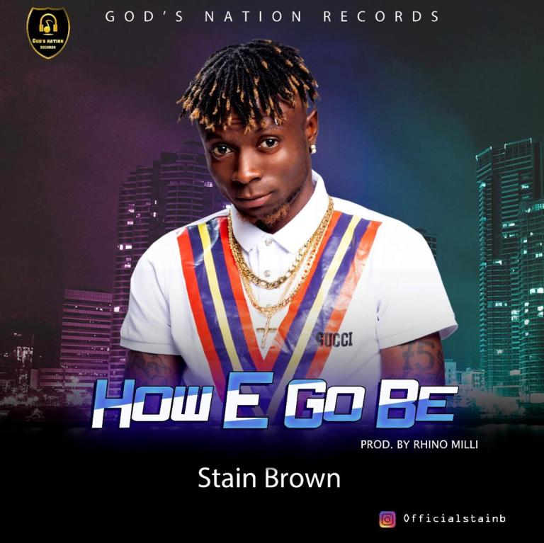 Stain Brown – How E Go Be