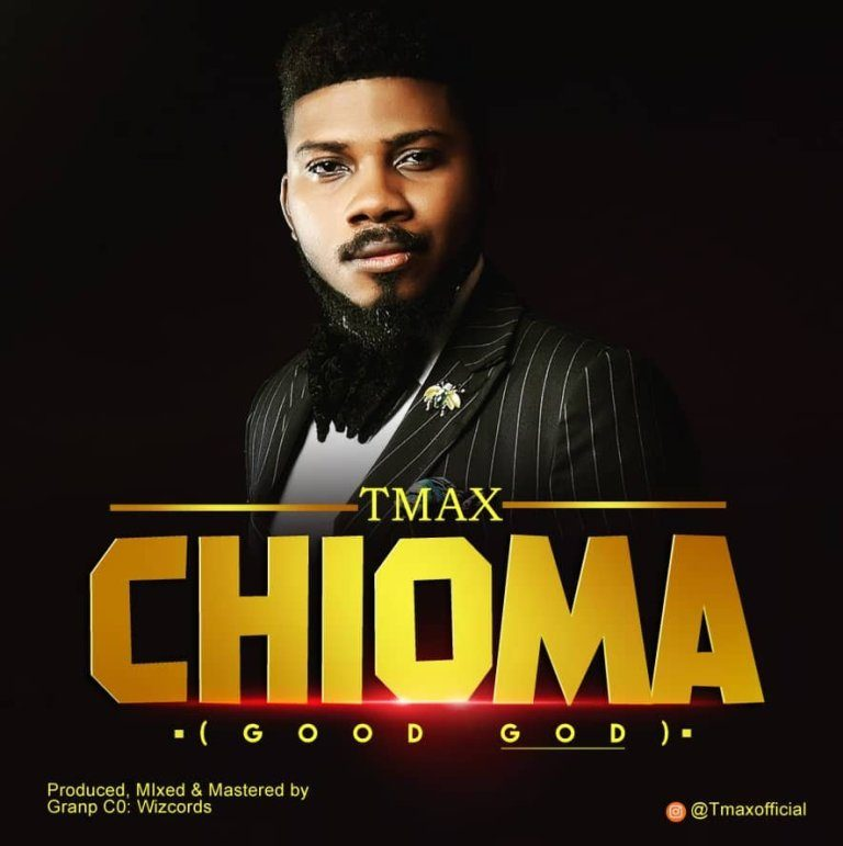 Gospel Music: Tmax – Chioma(Good God)