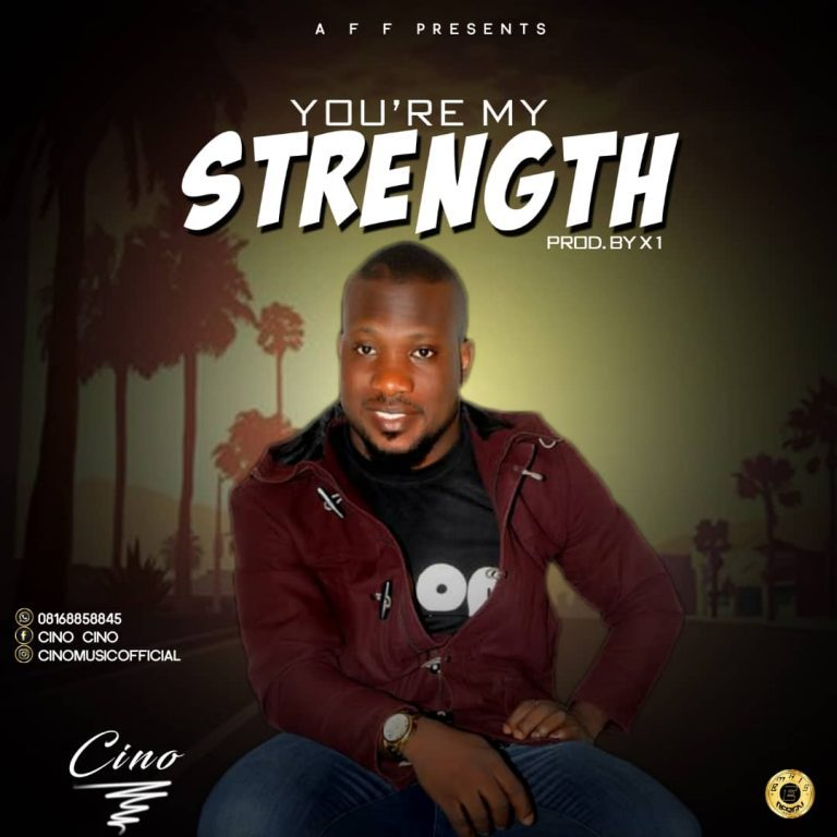 GOSPEL SONG: Cino – You are My Strength