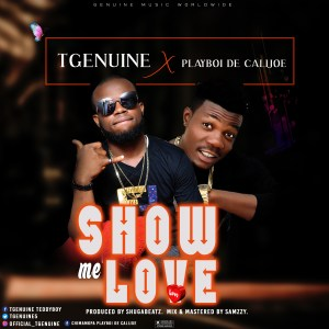 TGenuine – Show Me Love Ft Play Boi De Calijoe