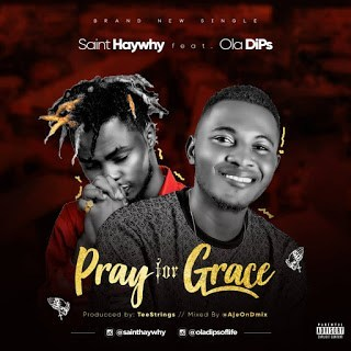 SaintHayWhy Ft. Oladips – Pray For Grace
