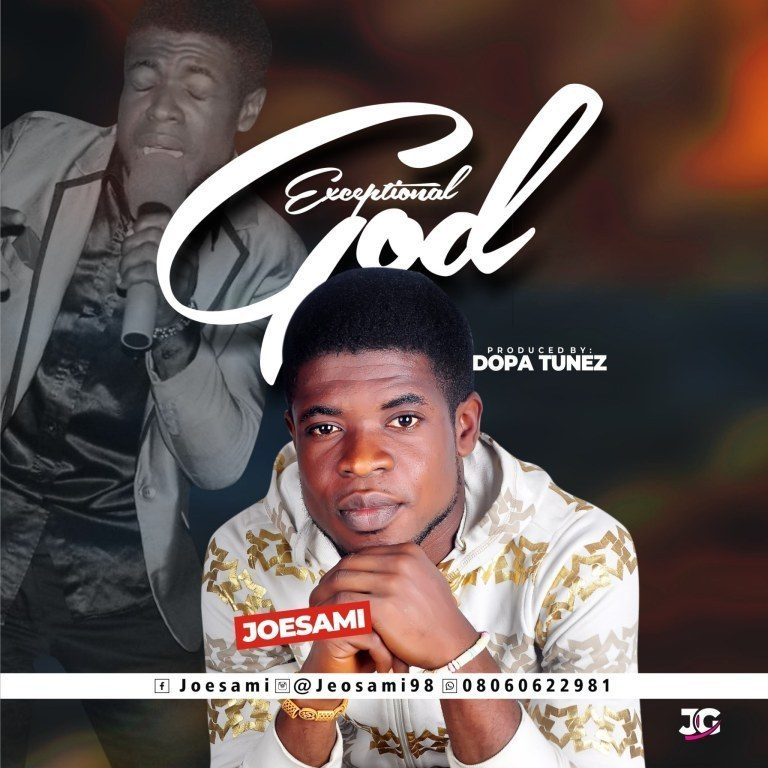 GOSPEL SONG: Joesami – Exceptional God