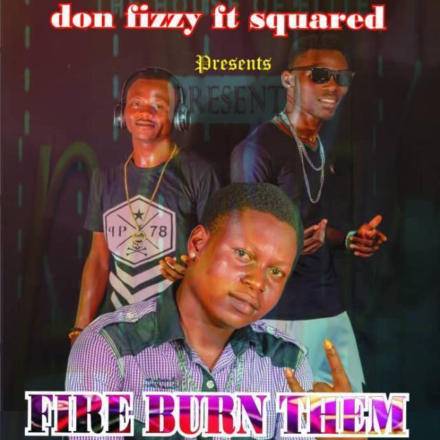 [Music] Don Fizzy Ft. Squared – Fire Burn Them