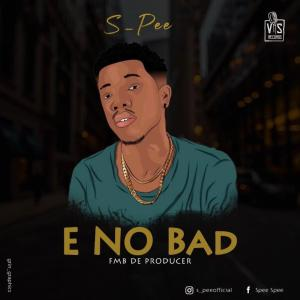 S Pee – E No Bad