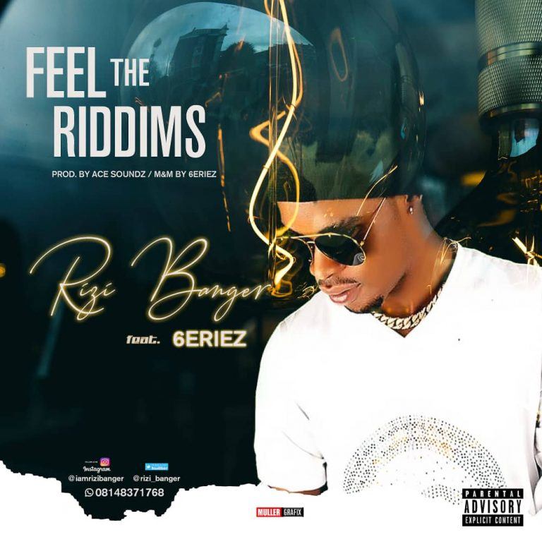 MUSIC: Rizi Banger ft 6eriez – Feel The Riddims