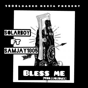 Solar Boy Ft Samjay1805 - Bless Me