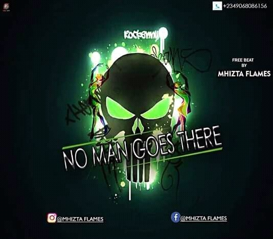 FREE BEAT: MhitzFlames – No Man Goes There (Prod. by MhitzFlames)