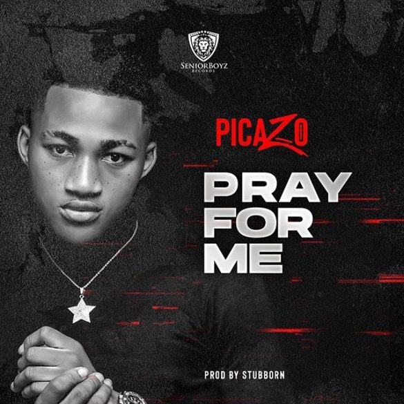 Picazo Rhap – Pray For Me (Prod By Stubborn)