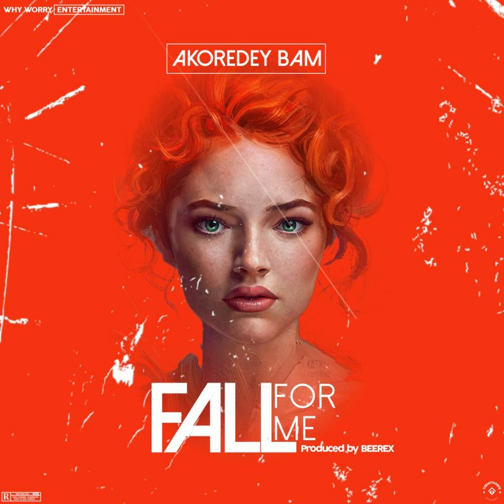 Akoredey Bam - Fall For Me