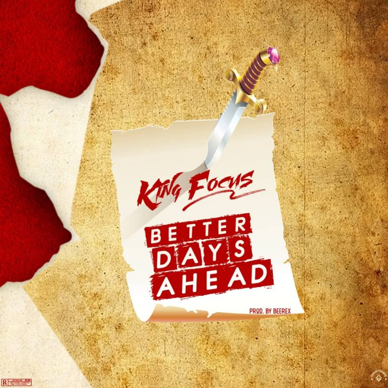 PREMIER: King Focus – Better Days Ahead (Prod By Beerex)