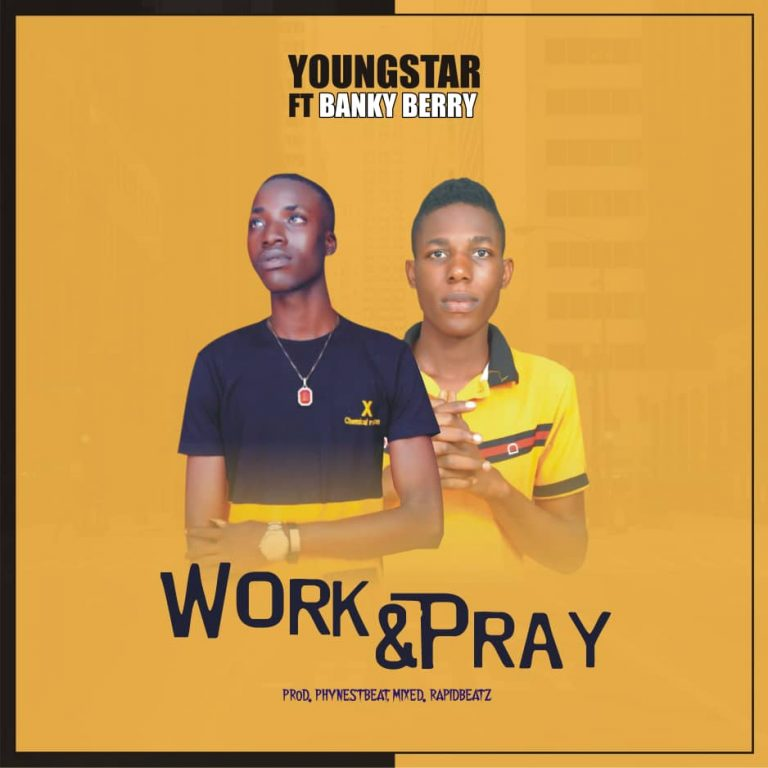 YoungStar Ft Banky Berry – Work & Pray (Prod By PhynestBeat)