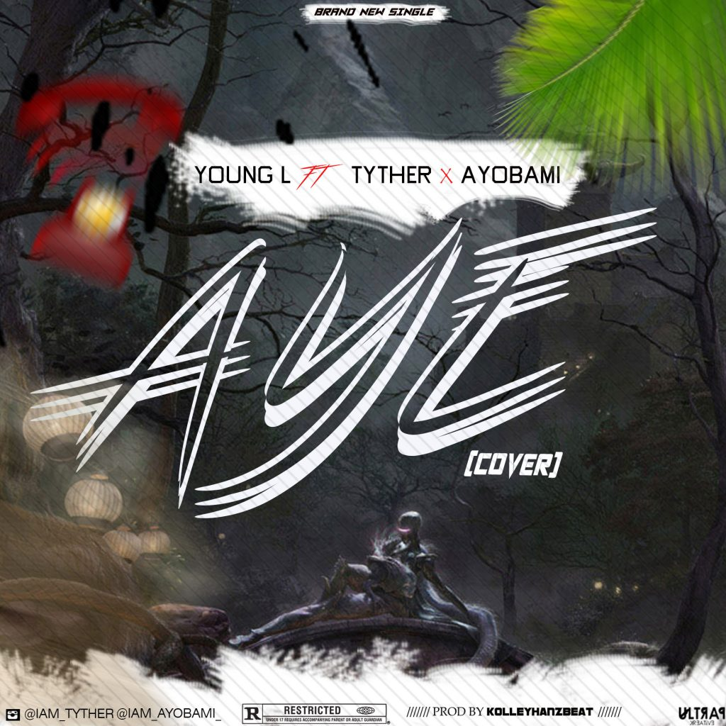 Yung L x Tyther x Ayobami - Aye Cover