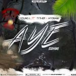 AUDIO + VIDEO: Yung L x Tyther x Ayobami – Aye Cover (KolleyHanzMix)