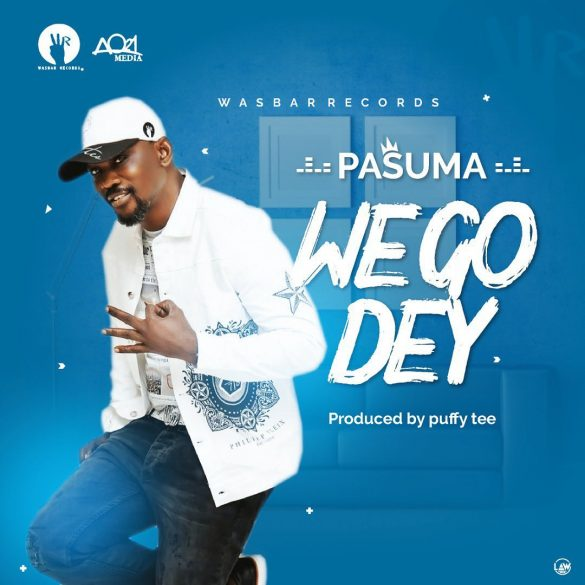 Pasuma – We Go Dey (Prod By Puff Tee)