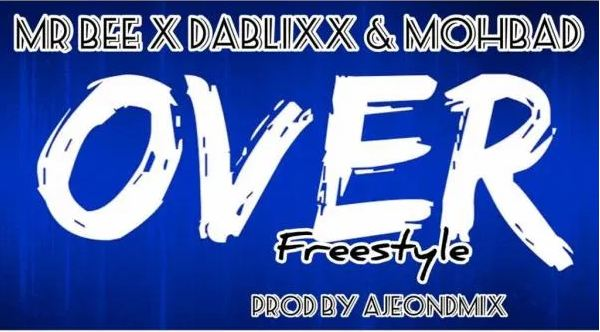Mr Bee Ft Dablixx & Mohbad – Over (Freestyle)
