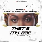 Ngcomposer Ft Young Mullah, Olawinkx, Boi Focus, Rapdo x Tmt – That's My Bae
