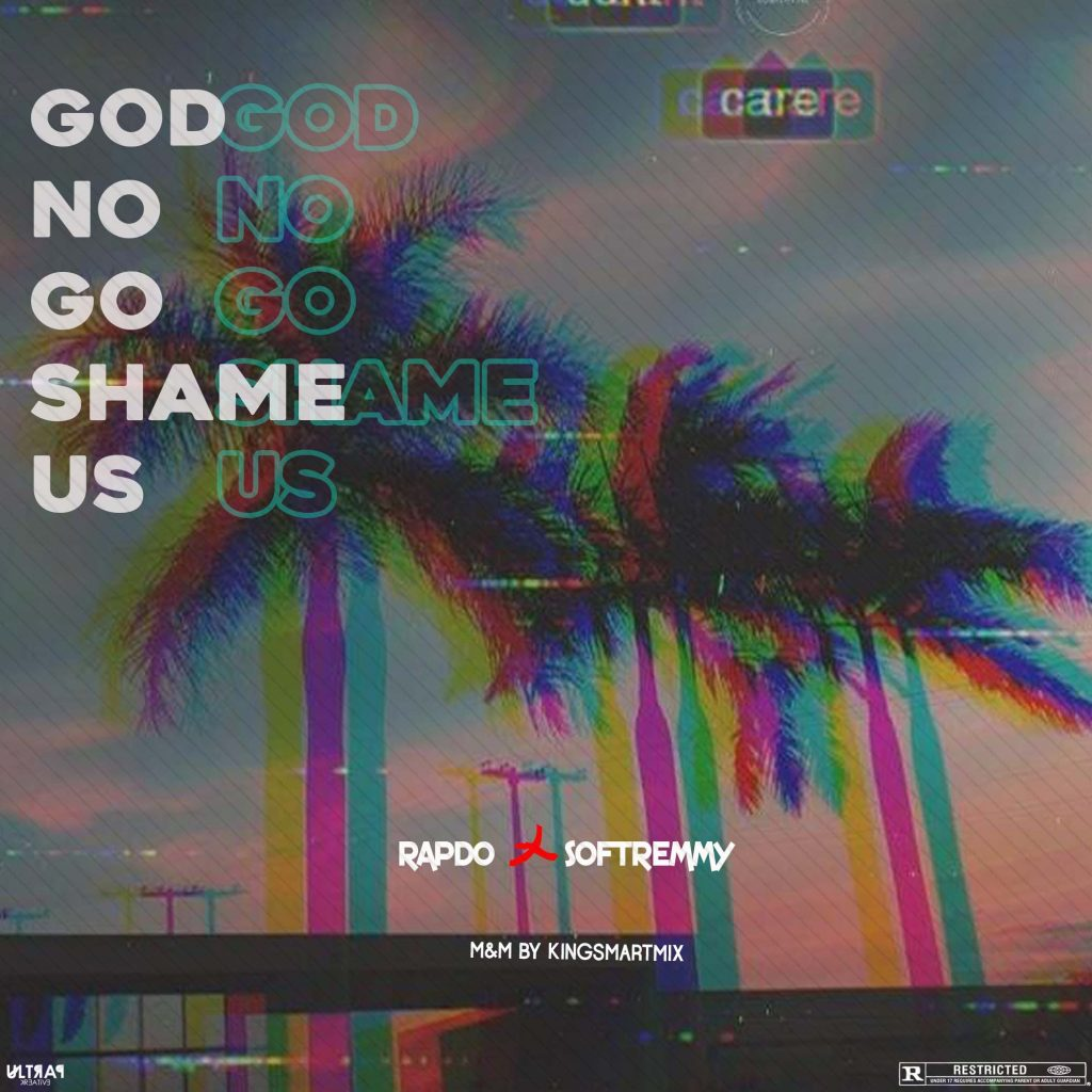 Rapdo X SoftRemmy - God No Go Shame Us