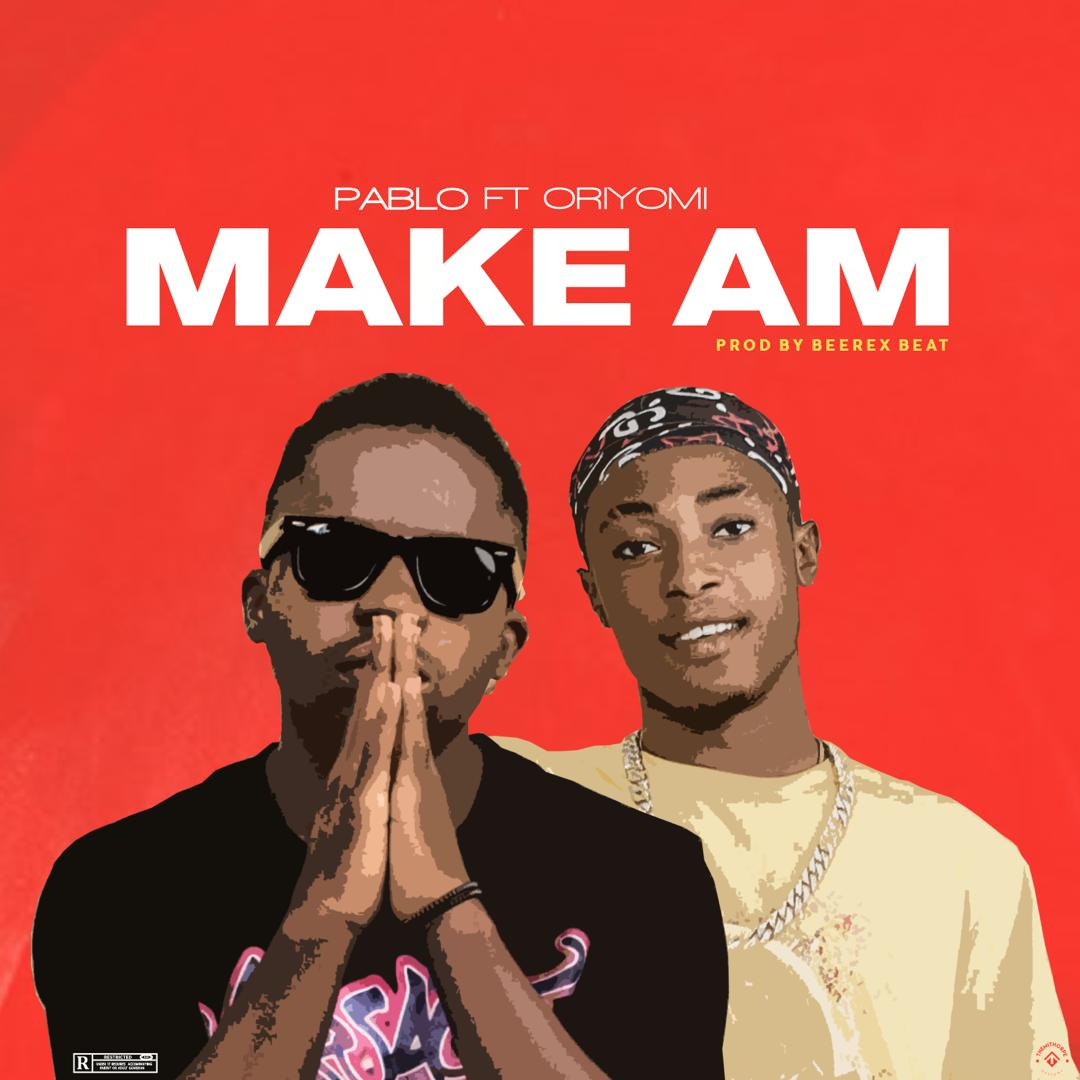 Pablo Ft Oriyomi - Make Am