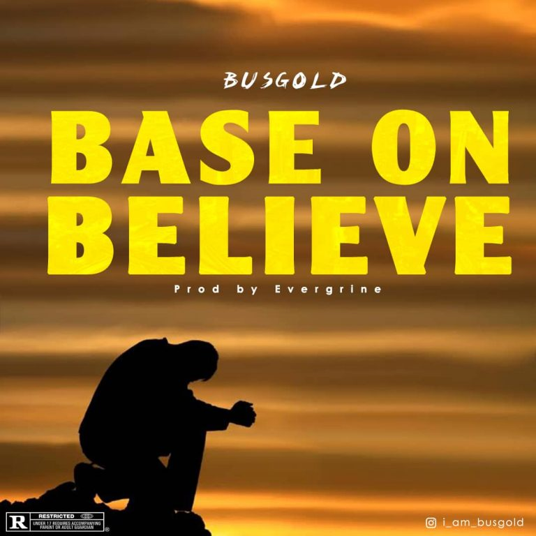 NEW SONG: BusGold – Base On Believe (Prod By Evergrine)