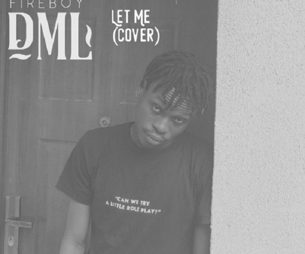 Fireboy DML – Let Me (Cover)
