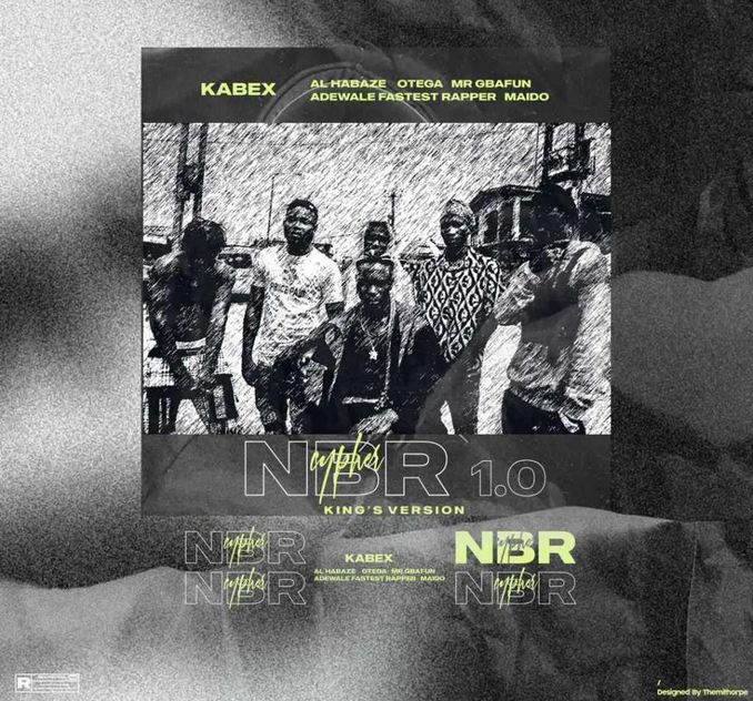 Kabex Ft. Al Habaze, Otega, Mr Gbafun, Adewale Fastest & Maido – NBR Cypher 1.0 (Kings Version)