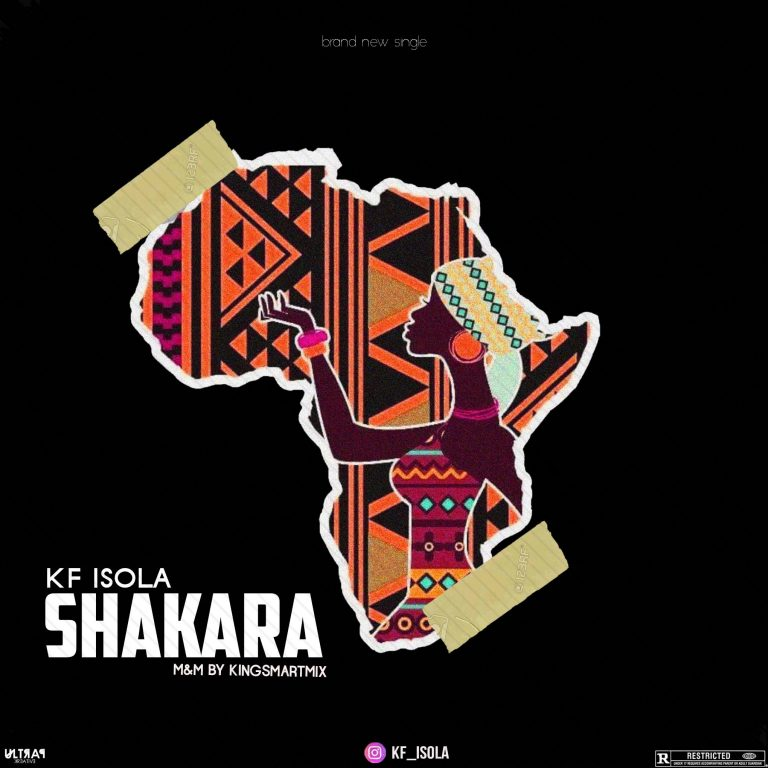 FRESH OUT: Kf Isola – Shakara (M & M By Kingsmarthmixx)