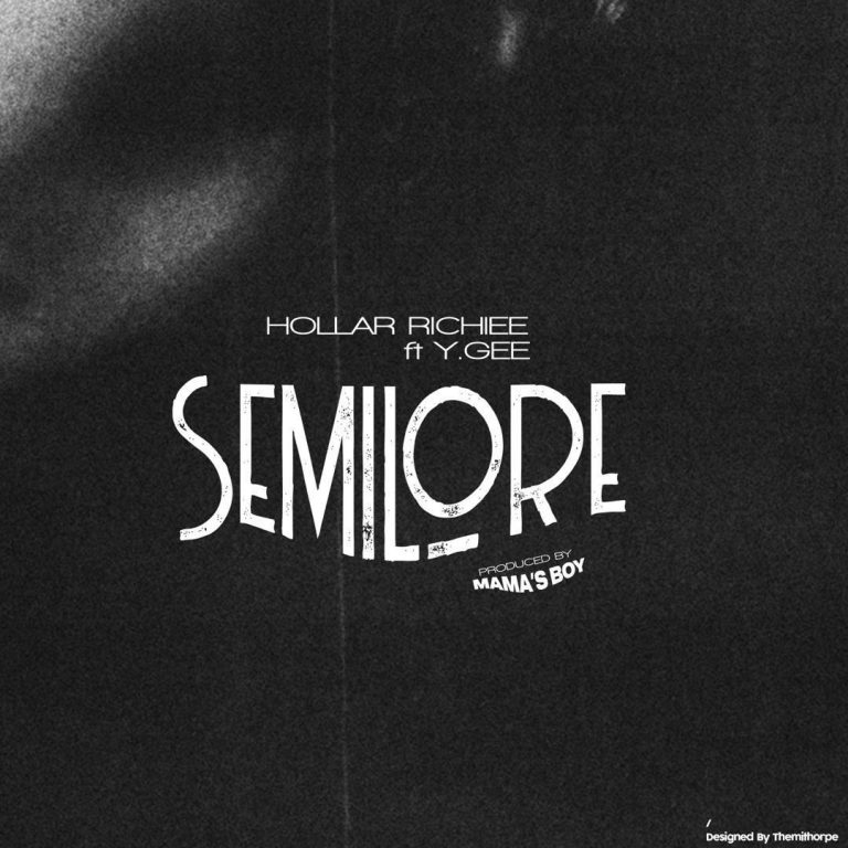 Hollar Richiee Ft. Y.Gee – Semilore (Prod by Mamas Boy)
