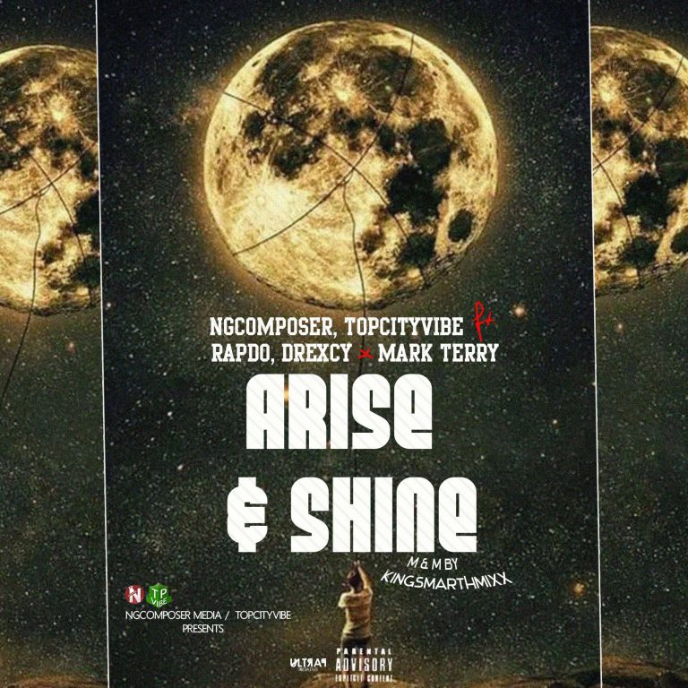 Ngcomposer, Topcityvibe Ft Rapdo, Drexcy, Mark Terry – Arise & Shine  (M & M By Kingsmarthmixx)