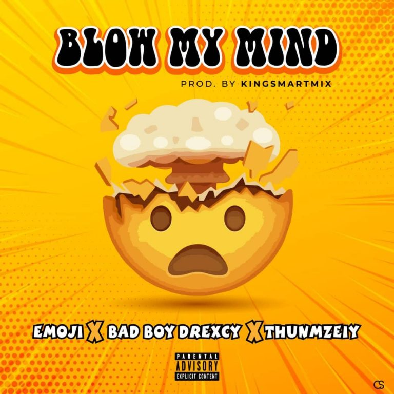 Emoji Ft Bad Boy Drexcy x Thunmzeiy – Blow My mind (M & M By Kingsmarthmixx)