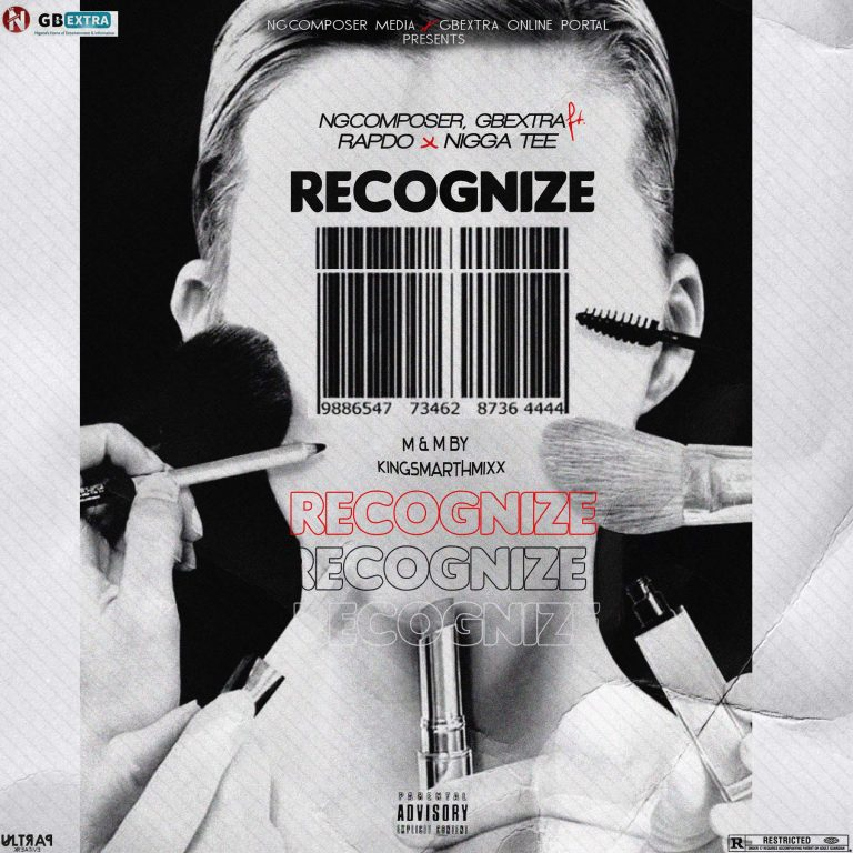 Ngcomposer, Gbextra Ft Rapdo x Nigga Tee – Recognize (M & M By Kingsmarthmixx)