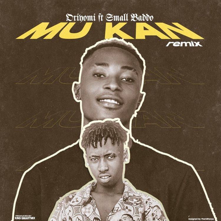 Oriyomi – Mu kan Ft Small Baddo (M & M By Kingsmarthmixx)