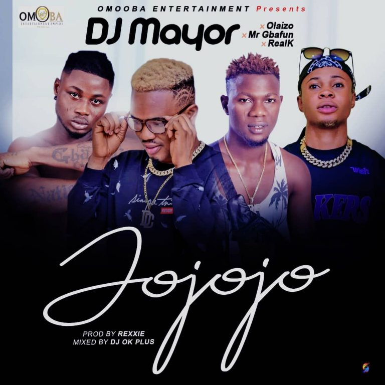 HOTT: Dj Mayor – Jojojo Ft Mr Gbafun, Olaizo, Real K