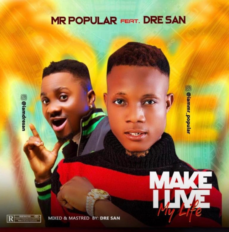 Mr Popular ft Dre San – Make I Live My Life