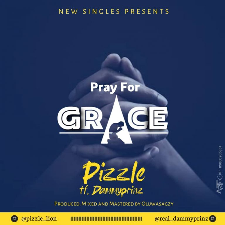 HOTT: Pizzle Ft Dammyprinz – Pray For Grace