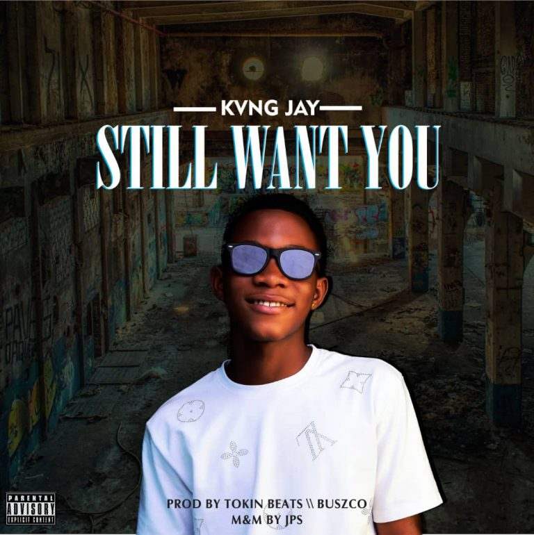 MUSIC: Kvng Jay – Still Want You (Prod. by Tokin Beats & Buzsco)