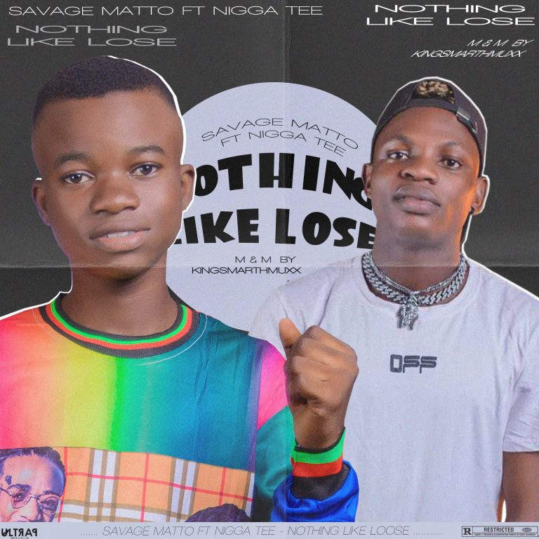 Savage Matto – Nothing Like Lose Ft Nigga Tee (M & M By Kingsmarthmixx)