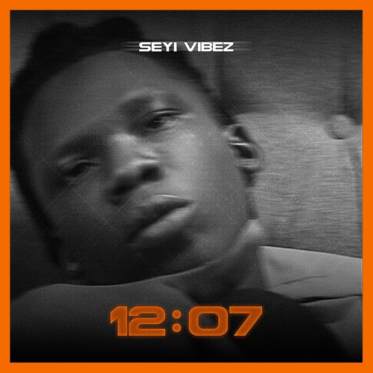 AUDIO + LYRICS: Seyi Vibez – 12:07 (Prod By Phynestbeat)