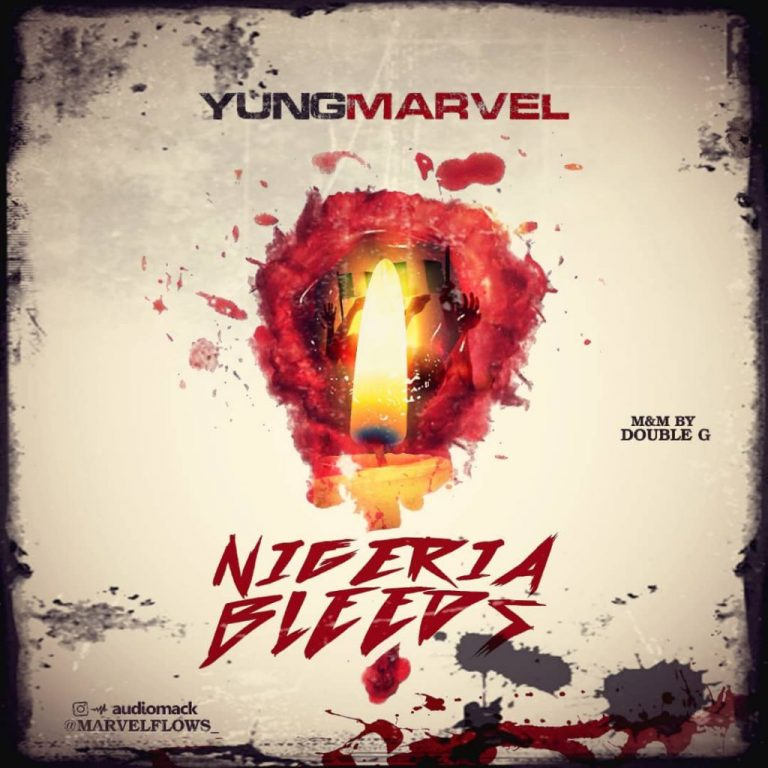 MUSIC: Yung Marvel – Nigeria Bleeds (Mixed by Double O)