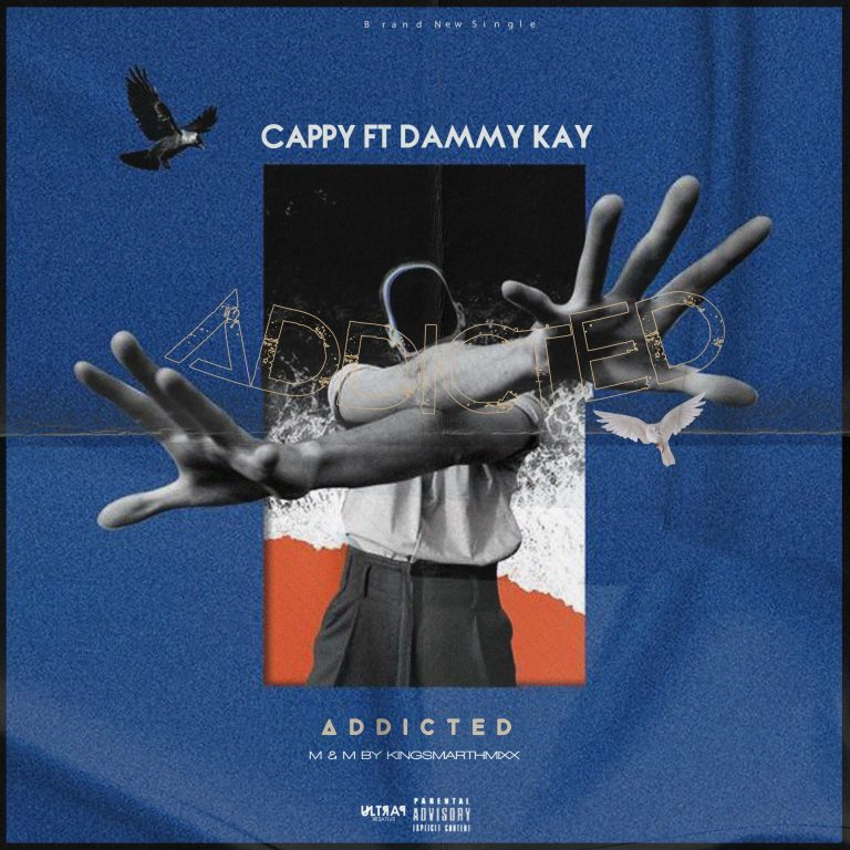 Cappy Ft Dammy Kay – Addicted ( M & M By Kingsmarthmixx)