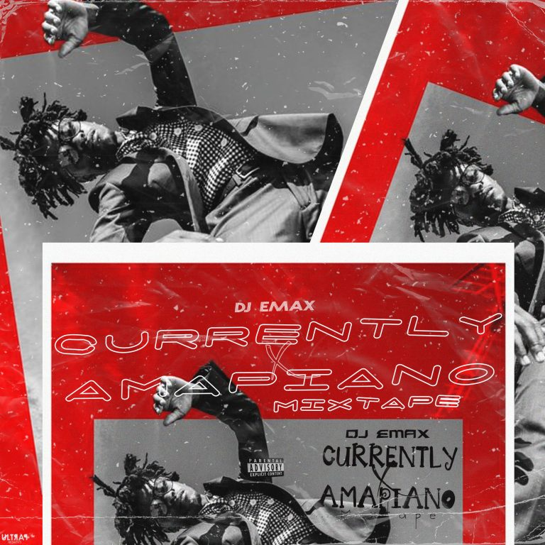 MIXTAPE: Dj Emax – CurrentlyXAmapiano Mixtape