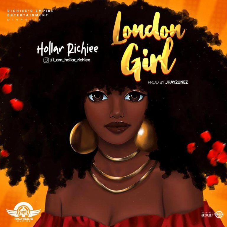 Hollar Richiee – London Girl (Prod By Jhay2unez)