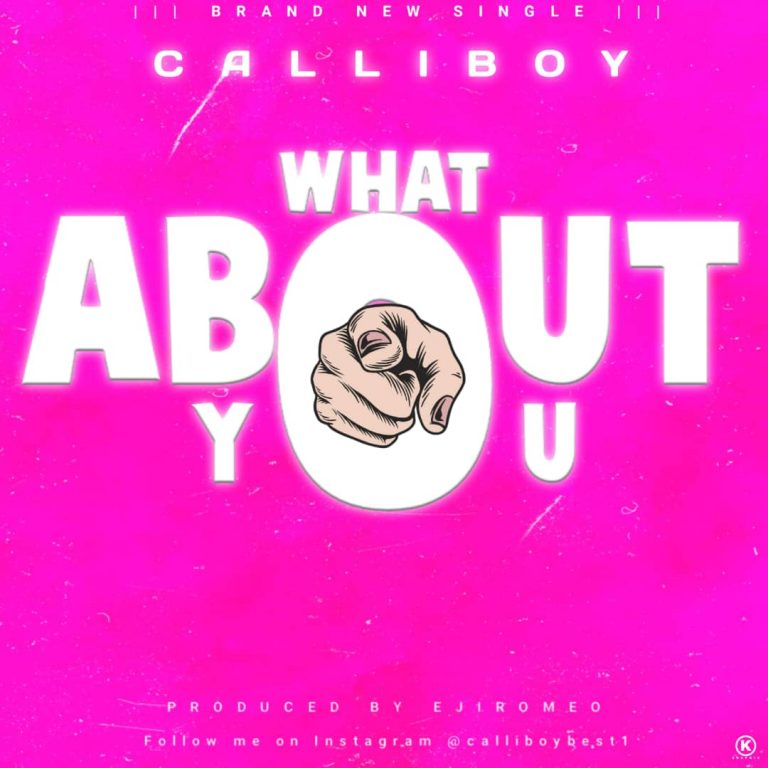 MUSIC: CalliBoy – What About You (Prod. by Ejiromeo)