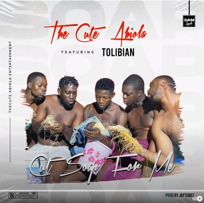 The Cute Abiola Ft Tolibian - Cut Soap For Me